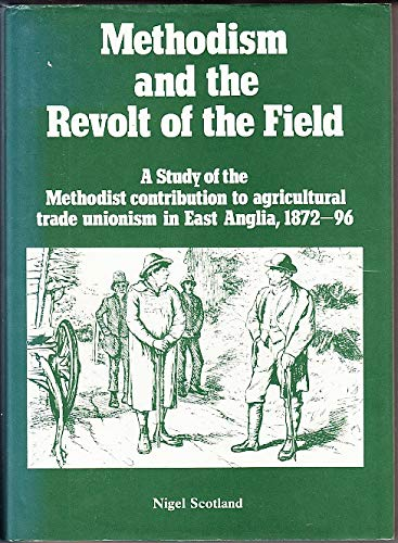 9780904387469: Methodism and the Revolt of the Field: A Study of the Methodist Contribution to Agricultural Trade Unionism in East Anglia, 1872-96