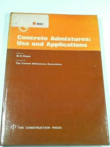 Concrete Admixtures: Use and Applications: Cement Admixtures Association;Rixom, M. R.