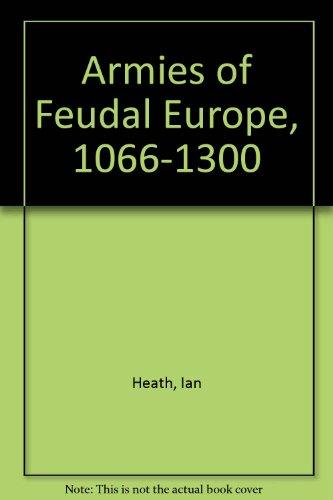 9780904417074: Armies of Feudal Europe, 1066-1300