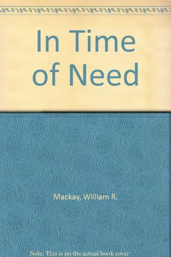 In Time of Need: Mackay, William R.