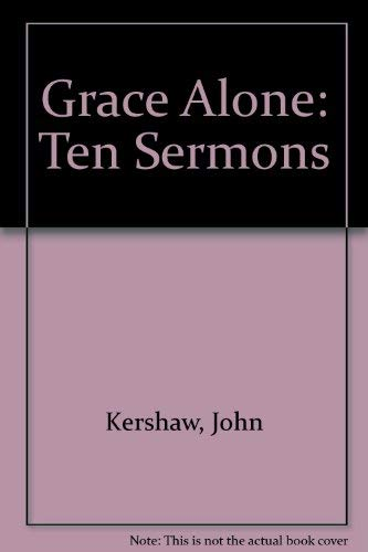 Grace Alone: Ten Sermons (0904435091) by John Kershaw; Kenneth Walter Henry Howard
