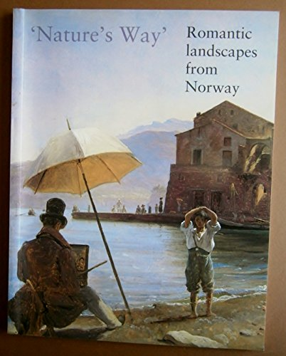 9780904454307: Nature's Way: Romantic Landscapes from Norway - Oil Studies, Watercolours and Drawings by Johan Christian Dahl (1788-1857) and Thomas Fearnley (1802-1842)