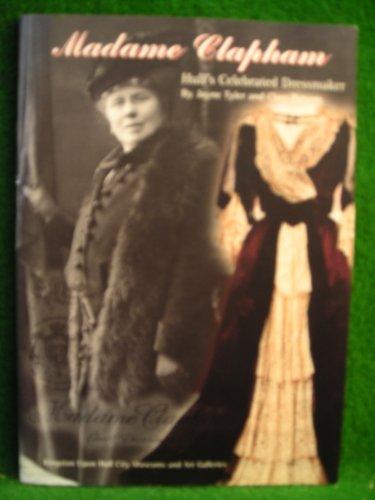 Madame Clapham: Hull's Celebrated Dressmaker: Parsons, Clare, Tyler,