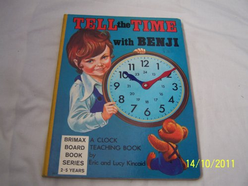 Tell the Time with Benji (A Clock Teaching Book) (Brimax Books) (9780904494495) by Kincaid, Eric; Kincaid, Lucy
