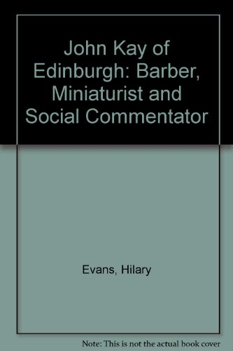John Kay of Edinburgh: Barber, miniaturist and social commentator 1742-1826.: EVANS, Hilary & Mary ...