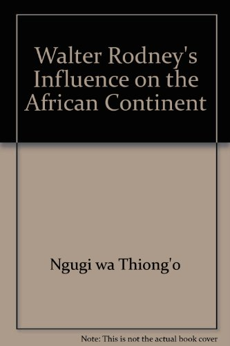 Walter Rodney's Influence on the African Continent (9780904521375) by Ngugi wa Thiong'o