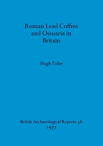 9780904531732: Roman lead coffins and ossuaria in Britain (British archaeological reports)