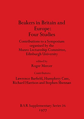 9780904531831: Beakers in Britain and Europe: Four studies: contributions to a symposium (BAR Supplementary Reports No. 26)