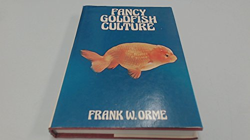 Fancy Goldfish Culture: Orme, Frank W.