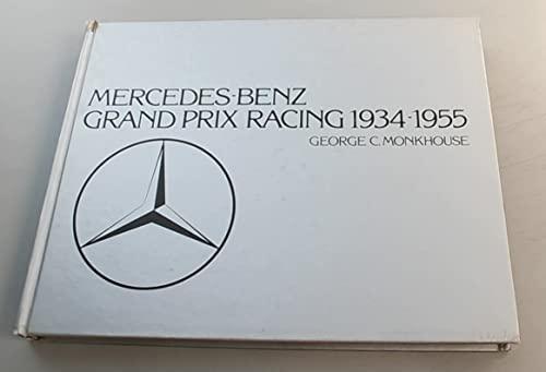 Mercedes-Benz: Grand Prix Racing 1934-1955: George C. Monkhouse