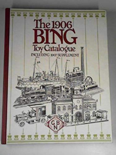 9780904568523: Bing Brothers A-G Nuremberg Bavaria, 1906: Special Catalogue of Instructive Mechanical, Optical and Electrical Toys (The Bing toy catalogues)