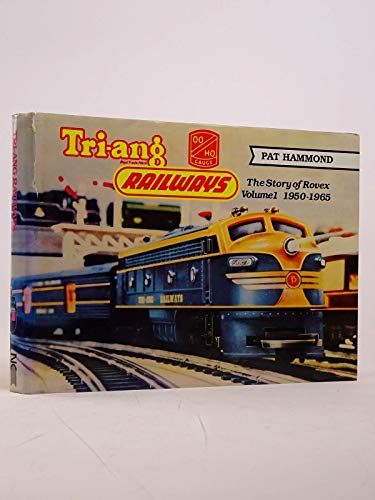 Tri-ang Railways. The Story of Rovex, Volume 1, 1950 to 1965.: Pat Hammond