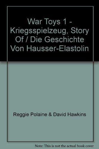 9780904568738: The War Toys 1 Kriegsspielzeug: The Story of Die Geschichte Von Hausser-Elastolin