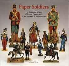 Paper Soldiers; The Illustrated History of Printed Paper Armies of the 18th, 19th & 20th Centuries.