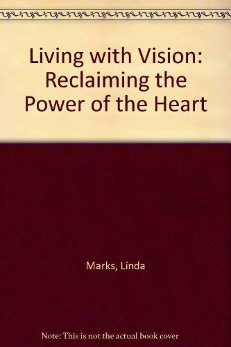 Living with Vision - Reclaiming the Power of the Heart: Marks, Linda