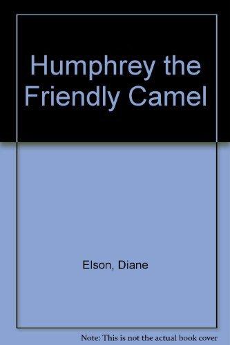 Humphrey the Friendly Camel: Elson, Diane