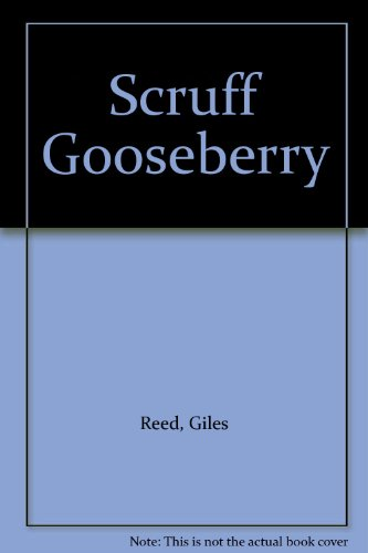 Scruff Gooseberry (0904584917) by Giles Reed