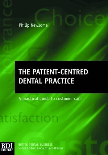 9780904588699: The Patient-centred Dental Practice: A Practical Guide to Customer Care (Better Dental Business)