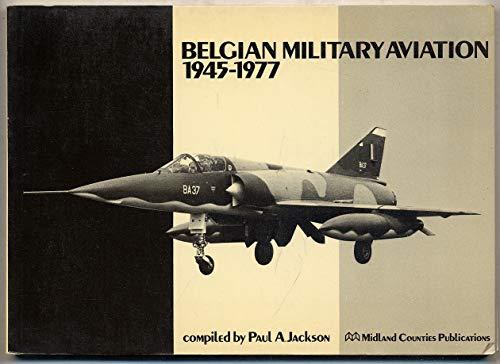 Belgian Military Aviation, 1945-1977: Jackson, Paul A.