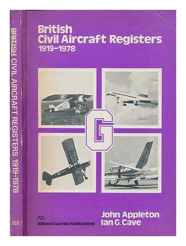 British Civil Aircraft Registers 1919- 1978: Appleton, John (compiled by)/Cave, Ian G. (compiled by...