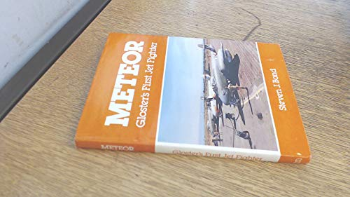 Meteor. Gloster's First Jet Fighter: Bond, Steven J