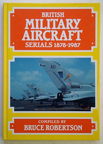 9780904597615: British Military Aircraft Serials: 1878-1987