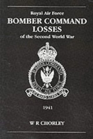 RAF Bomber Command Losses of the Second World War, Vol. 2: 1941: Chorley, W.R.