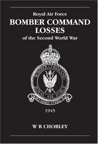 RAF Bomber Command Losses of the Second World War Volume 6 Aircraft and Crew Losses 1945