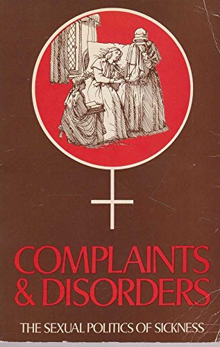 9780904613254: Complaints and Disorders: Sexual Politics of Sickness
