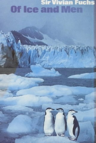 Of Ice and Men: The Story of the British Antarctic Survey, 1943-73: Fuchs, Vivian
