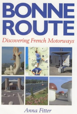 9780904614565: Bonne Route: Discovering French Motorways