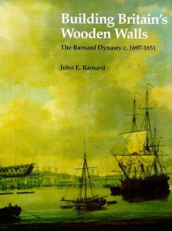 9780904614633: Building Britain's Wooden Walls: Barnard Dynasty c.1697-1851