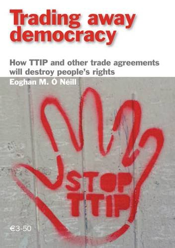 9780904618679: Trading Away Democracy: How Ttip and Other Trade Agreements Will Destroy People's Rights