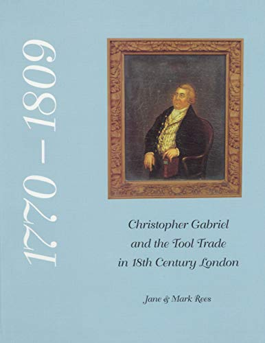 9780904638110: Christopher Gabriel and the Tool Trade in 18th Century London: A Commentary on the Business Records of Christopher Gabriel, Planemaker and Tool Seller ... with the London Tool Making and Selling Trade
