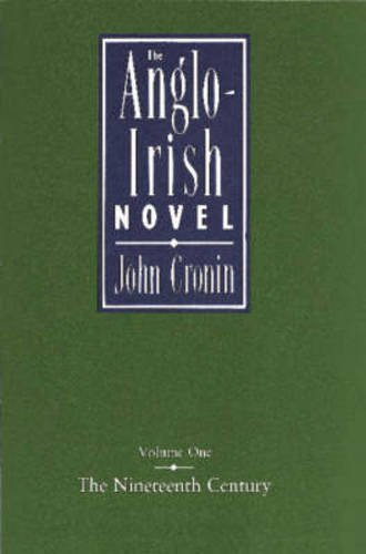 The Anglo-Irish Novel. Volume One: The Nineteenth Century.: Cronin, John: