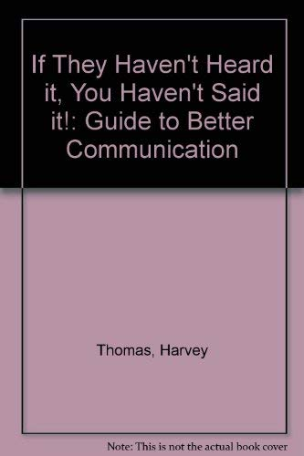 9780904677645: If They Haven't Heard it, You Haven't Said it!: Guide to Better Communication