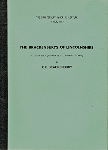 The Brackenburys of Lincolnshire:a Sketch for a Portrait of a Lincolnshire Family: Brackenbury, C. ...
