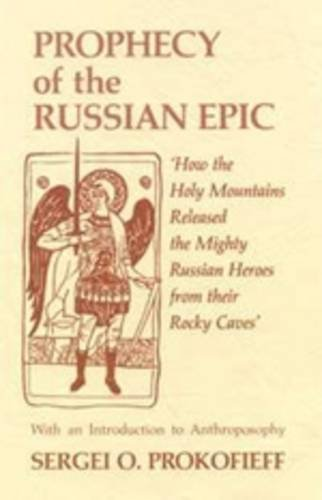 Prophecy of the Russian Epic How the Holy Moiuntains Released the Mighty Russian Heroes from their ...