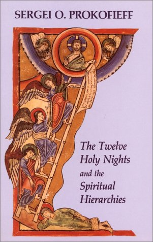 The Twelve Holy Nights and the Spiritual Hierarchies: Prokofieff, Sergei O.