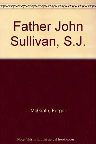 9780904694024: Father John Sullivan, S.J.