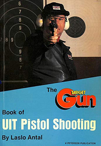 "Target Gun"" Book of U.I.T. Pistol Shooting: Antal, Laslo"