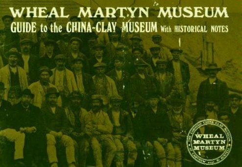 Wheal Martyn Museum Guide to the China-Clay Museum with Historical Notes