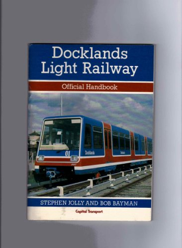 Docklands Light Railway: Official Handbook: Bayman, Bob