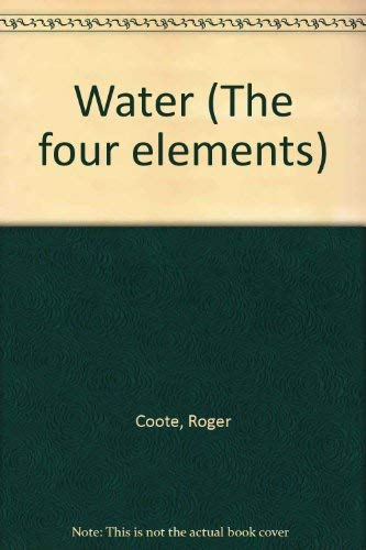 Water (The four elements) (0904724395) by Roger Coote; Diana Bentley