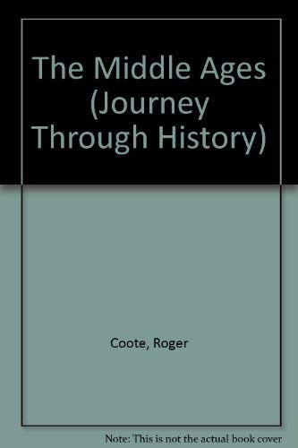 The Middle Ages (Journey Through History) (0904724530) by Roger Coote; Diana Bentley