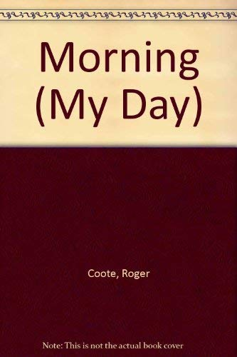 Morning (My Day) (0904724646) by Roger Coote; Diana Bentley