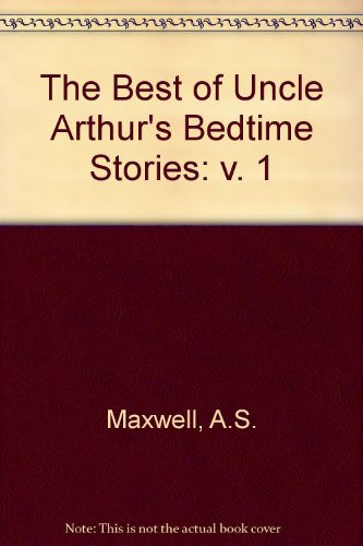 The Best of Uncle Arthur's Bedtime Stories: A.S. Maxwell