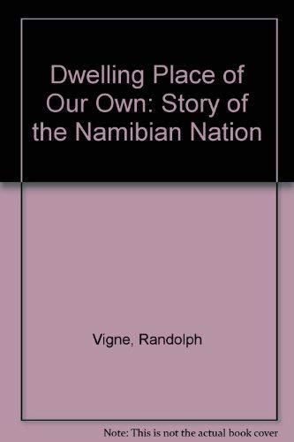 9780904759051: Dwelling Place of Our Own: Story of the Namibian Nation