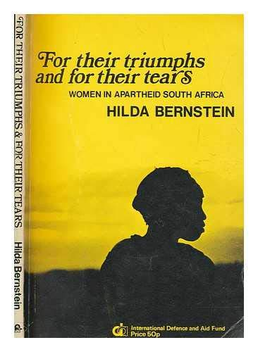 9780904759068: For Their Triumphs and for Their Tears: Conditions and Resistance of Women in Apartheid South Africa