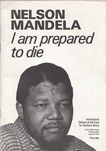 Nelson Mandela I Am Prepared to Die: Mandela, Nelson